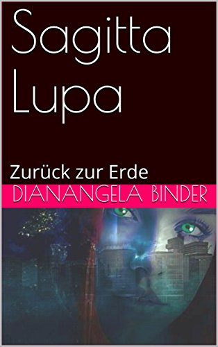 Sagitta Lupa: Zurück zur Erde (Sagitta Saga 1) (German Edition)