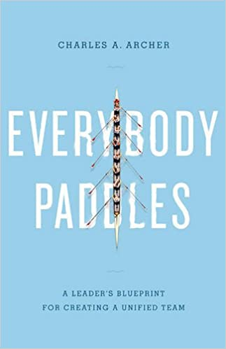 Everybody paddles 3rd edition a leaders blueprint for creating everybody paddles 3rd edition a leaders blueprint for creating a unified team charles a archer 9781626341012 amazon books malvernweather Images
