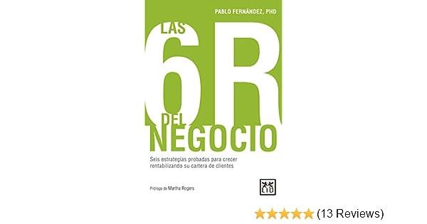 Las 6R del negocio: Seis estrategias probadas para crecer rentabilizando su cartera de clientes (Spanish Edition) - Kindle edition by Pablo Fernández.