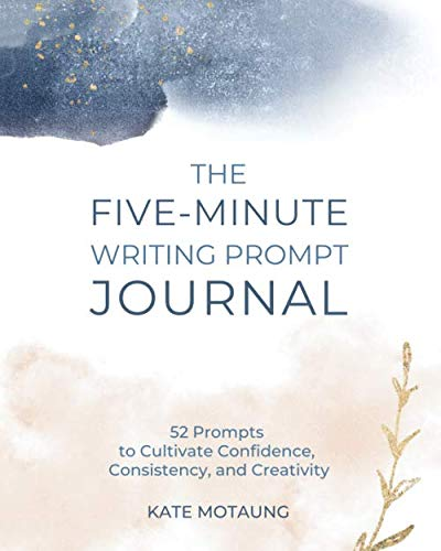 The Five-Minute Writing Prompt Journal: 52 Prompts to Cultivate Confidence, Consistency, and Creativity