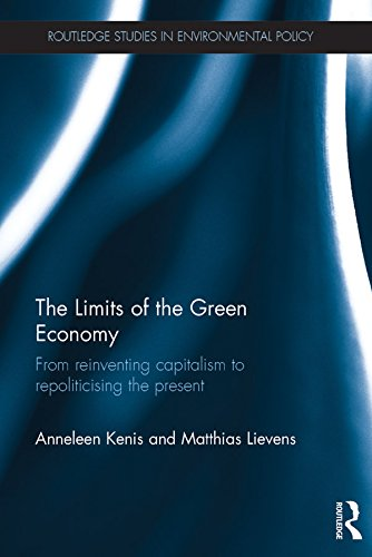 Download The Limits of the Green Economy: From re-inventing capitalism to re-politicising the present (Routledge Studies in Environmental Policy) Pdf