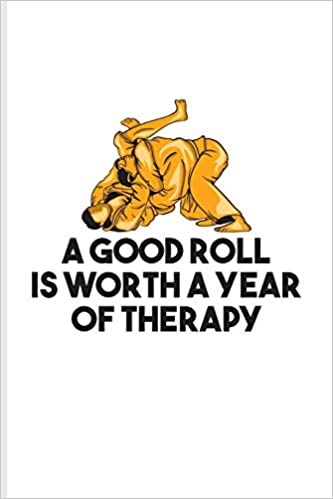 Buy A Good Roll Is Worth A Year Of Therapy Funny Jiu Jitsu