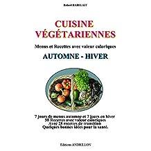 CUISINE  VÉGÉTARIENNE - AUTOMNE - HIVER -: Menus et Recettes avec valeur calorique (French Edition)