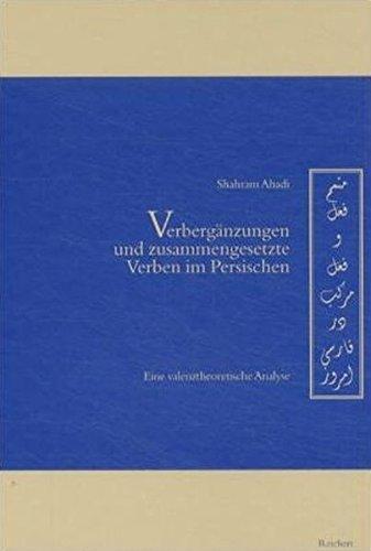 Verbergänzungen und zusammengesetzte Verben im Persischen: Eine valenztheoretische Analyse (Iran - Turan, Band 3)
