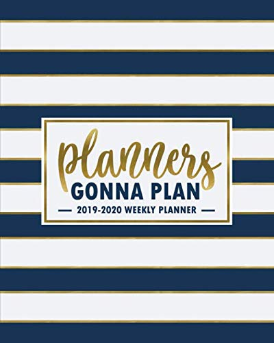 Planners Gonna Plan: 2019-2020 Weekly Planner: July 1, 2019 to June 30, 2020: Weekly & Monthly View Planner, Organizer & Diary: Navy Blue Stripes & Gold 2484