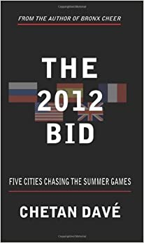 THE 2012 BID: FIVE CITIES CHASING THE SUMMER GAMES by Chetan Dave (2005-06-28)