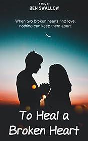 To Heal a Broken Heart: A Contemporary Romance Story
