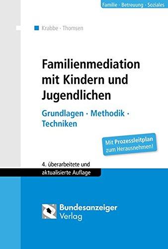 Familienmediation mit Kindern und Jugendlichen: Grundlagen - Methodik - Techniken Taschenbuch – 8. März 2017 Heiner Krabbe Cornelia Sabine Thomsen Bundesanzeiger 3846203157
