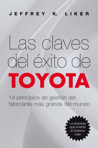 Descargar Libro Las Claves Del éxito De Toyota: 14 Principios De Gestión Del Fabricante Más Grande Del Mundo Jeffrey K. Liker
