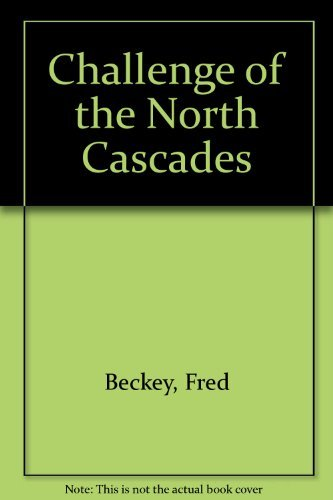 Challenge of the North Cascades by Fred; Molenaar, Dee Beckey (1977-08-02)