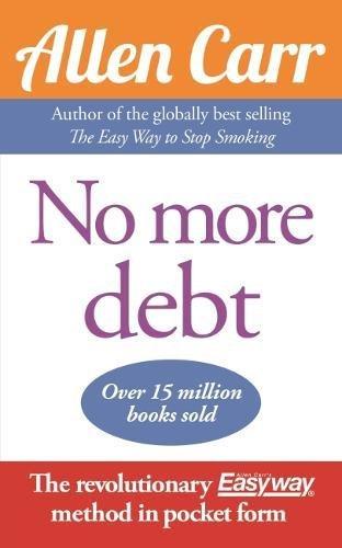 Read Online No More Debt: The Revolutionary Allen Carr's Easyway method in pocket form ebook