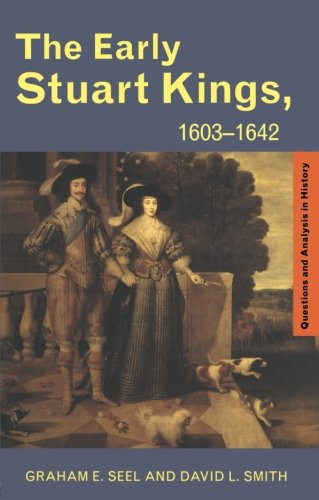 The Early Stuart Kings, 1603-1642 (Questions and Analysis in History)