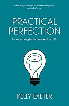 Practical Perfection: Smart strategies for an excellent life by [Exeter, Kelly]