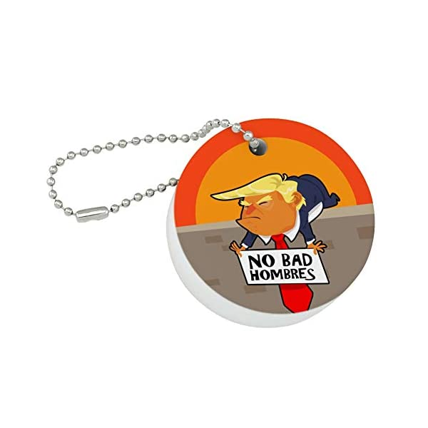 Graphics-and-More-No-Bad-Hombres-President-Donald-Trump-on-Wall-Round-Floating-Foam-Fishing-Boat-Buoy-Key-Float-Keychain