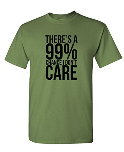 99% Chance I Don't Care - Sarcastic Meme - Mens Cotton T-Shirt, M, Military - Funny Military T-shirts