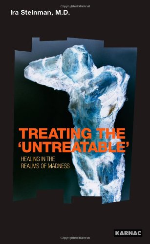 Treating the Untreatable: Studies in the Intensive Psychotherapy of Schizophrenia and Delusional Disorders : Recovery , Healing, Cure