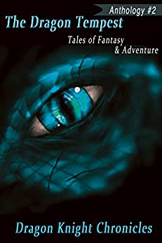 The Dragon Tempest: Tales of Fantasy & Adventure (DKC Contest Anthology Book 2) by [Hawkins, KJ, Mauldin, D.B., Reid, Allison D., Robertson, Joshua, King, Christine, Roxberry, Katie, Bayne, Winter, Dougherty, Jane, Engel III, Wilson F., and more...]