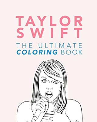 Taylor Swift: The Ultimate Coloring Book: Taylor Swift Coloring Book ...