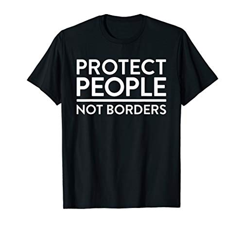 Anti Border Wall Protect People Not Borders Pro Immigrant T-Shirt