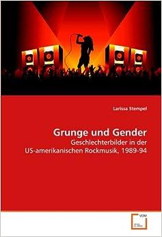 Book Grunge und Gender: Geschlechterbilder in der US-amerikanischen Rockmusik, 1989-94 (German Edition)