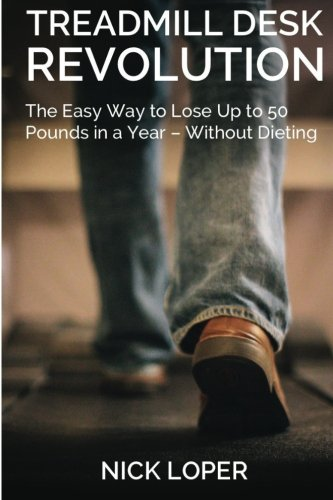 Treadmill Desk Revolution: The Easy Way to Lose Up to 50 Pounds in a Year - Without (Platform Treadmill)