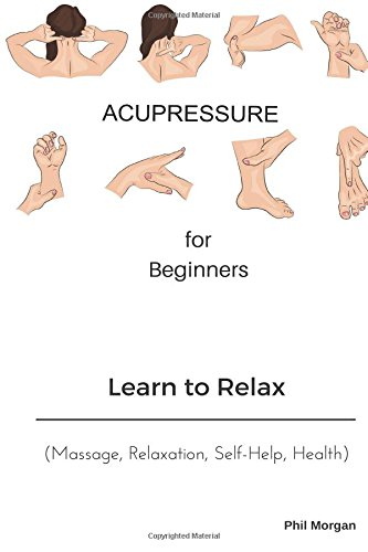 Acupressure for Beginners: Learn to Relax (Massage ...