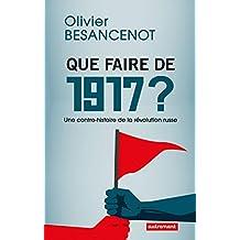 Que faire de 1917 ? Une contre-histoire de a révolution russe (ESSAIS-DOCUMENT) (French Edition)
