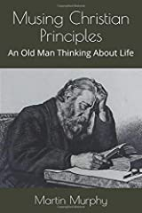 Musing Christian Principles: An Old Man Thinking About Life Paperback
