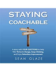 Staying Coachable: A Story with 4 Questions to Help You Thrive in Change, Keep Climbing, and Enjoy Relentless Improvement