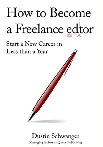Amazon how to become a freelance editor start a new career in amazon how to become a freelance editor start a new career in less than a year ebook dustin schwanger kindle store fandeluxe Images
