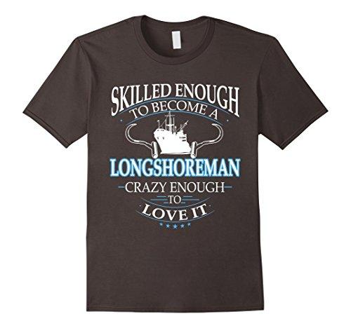Men's Crazy Enough To Love Being A Longshoreman Large Asp...