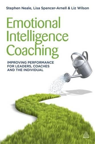 Emotional Intelligence Coaching: Improving Performance for Leaders, Coaches and the Individual