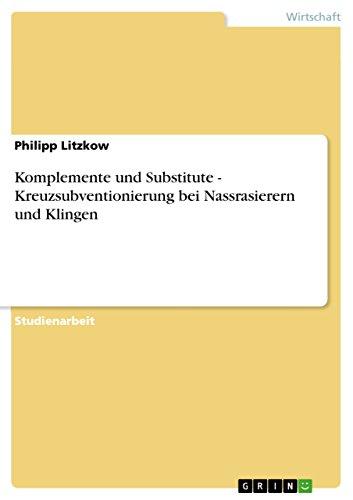Komplemente und Substitute - Kreuzsubventionierung bei Nassrasierern und Klingen (German Edition)