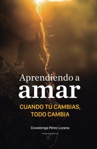 Aprendiendo a amar.: Cuando tu cambias, todo cambia. (Spanish Edition)