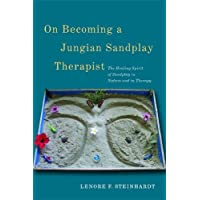 On Becoming a Jungian Sandplay Therapist: The Healing Spirit of Sandplay in Nature and in Therapy
