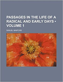 Book Passages in the Life of a Radical and Early Days (Volume 1)