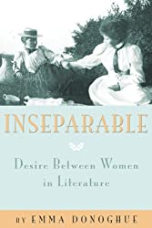 [ [ [ Inseparable: Desire Between Women in Literature[ INSEPARABLE: DESIRE BETWEEN WOMEN IN LITERATURE ] By Donoghue, Emma ( Author )Sep-06-2011 Paperback