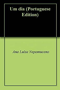 Amazon.com: Um dia (Portuguese Edition) eBook: Ana Luísa Nepomuceno