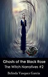 Ghosts of the Black Rose (The Witch Narratives Trilogy Book 2)