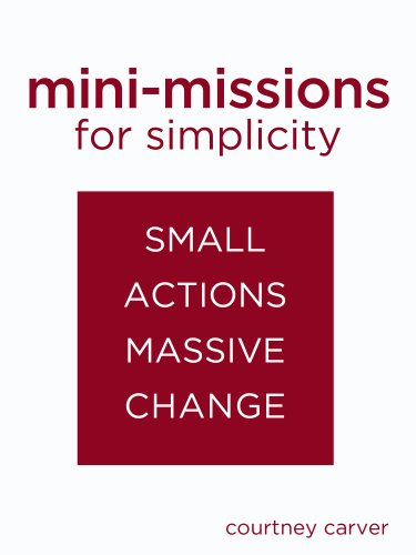 Mini-missions for Simplicity: small actions for massive change by [Carver, Courtney]