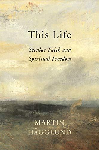 This Life: Secular Faith and Spiritual Freedom