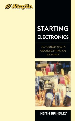 Starting Electronics: All You Need to Get a Grounding in Practical Electronics' (Maplin Series) ()