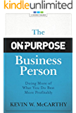 The On-Purpose Business Person: Doing More of What You Do Best More Profitably