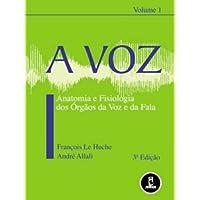 A Voz. Anatomia e Fisiologia dos Órgãos da Voz e da Fala