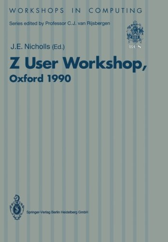 Z User Workshop, Oxford 1990: Proceedings of the Fifth Annual Z User Meeting, Oxford, 17–18 December 1990 (Workshops in