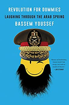 Revolution for Dummies: Laughing through the Arab Spring by [Youssef, Bassem]