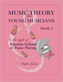 Book Music Theory for Young Musicians in the Style of Russian School of Piano Playing (Volume 3) by Mrs. Sophia I Gorlin (2013-03-16)
