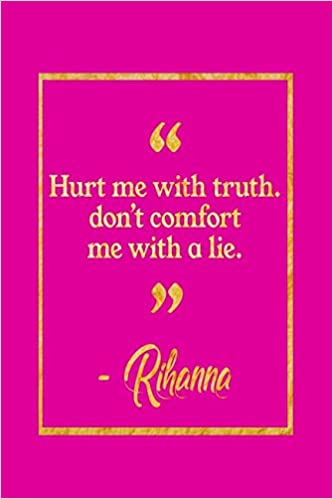 Hurt Me With The Truth Dont Comfort Me With A Lie Pink And Gold
