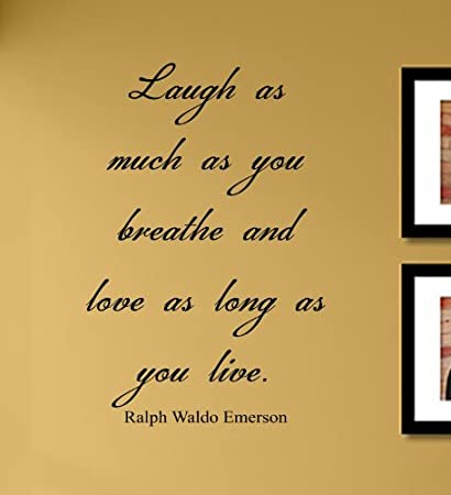 Amazon.com: Laugh as much as you breathe and love as long as you ...