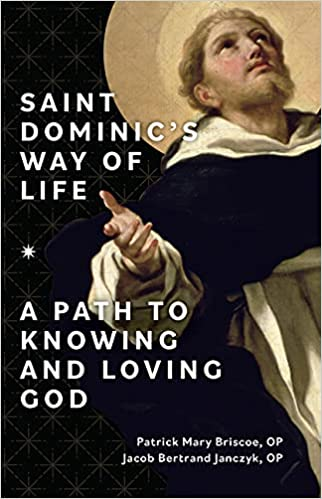 Saint Dominic's Way of Life: A Path to Knowing and Loving God: Patrick Mary Briscoe OP, Jacob Bertrand Janczyk OP: 9781681929392: Amazon.com: Books
